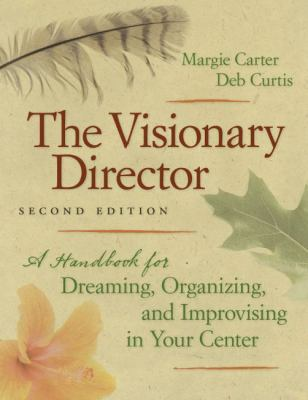 The Visionary Director: A Handbook for Dreaming, Organizing, and Improvising in Your Center, Second Edition