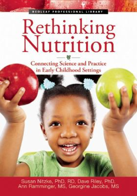Rethinking Nutrition: Connecting Science and Practice in Early Childhood Settings (The Redleaf Professional Library)
