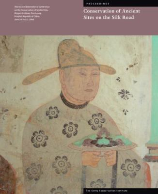 Ancient Sites on the Silk Road: Proceedings of the Second International Conference on the Conservation of Grotto Sites, Mogao Grottoes, Dunhuang, People's Republic of China (Symposium Proceedings)