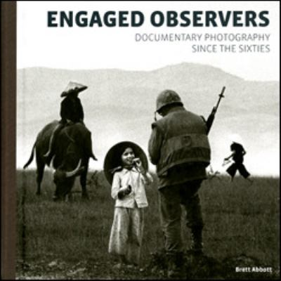 Engaged Observers: Independent Photojournalism, 1962-2007