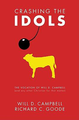 Crashing the Idols: The Vocation of Will D. Campbell (and Any Other Christian for That Matter)