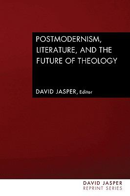 Postmodernism, Literature, and the Future of Theology (David Jasper Reprint)