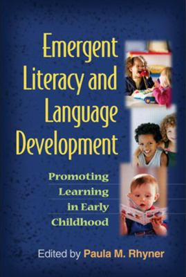 Emergent Literacy and Language Development: Promoting Learning in Early Childhood (Challenges in Language and Literacy Series)