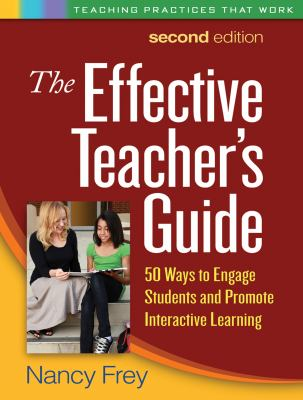 The Effective Teacher's Guide, Second Edition: 50 Ways to Engage Students and Promote Interactive Learning (Teaching Practices That Work)