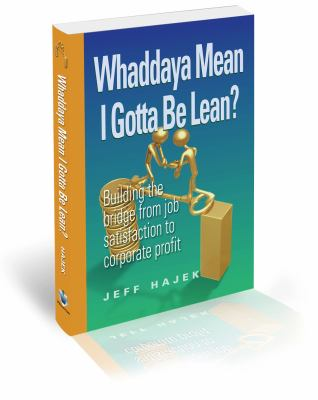 Whaddaya Mean I Gotta Be Lean?: Building the bridge from job satisfaction to corporate Profit - Unknown Author pdf epub