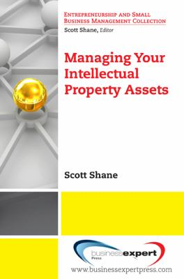 Managing Your Intellectual Property Assests (Entrepreneurship and Small Business Management Collection)