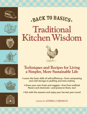 Back to Basics: Traditional Kitchen Wisdom: Techniques and Recipes for Living A Simpler, More Sustainable Life
