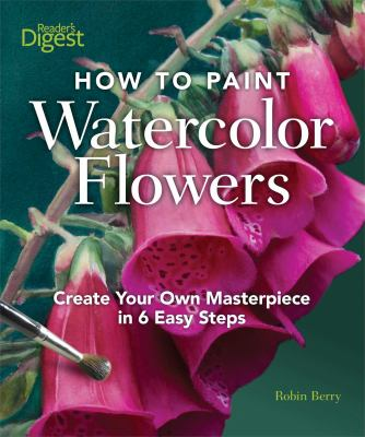 How to Paint Watercolor Flowers : Create Your Own Masterpiece in 6 Easy Steps