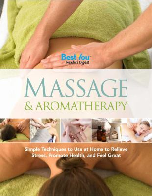 Massage & Aromatherapy: Simple Techniques to Use at Home to Relieve Stress, Promote Health, and FeelGreat
