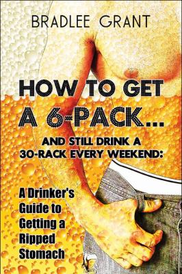 How To Get A 6-Pack.And Still Drink A 30-Rack Every Weekend