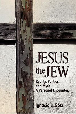 Jesus The Jew ,Reality, Politics, And Myth. A Personal Encounter