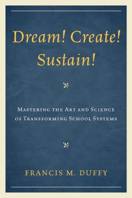 Dream Create Sustain : Mastering the Art and Science of Transforming School Systems