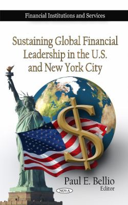 Sustaining Global Financial Leadership in the U. S. and New York City - Bellio, Paul E. pdf epub