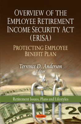 Overview of the Employee Retirement Income Security Act (ERISA) - Protecting Employee Benefit Plan