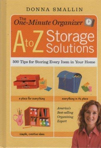 The One-Minute Organizer - A to Z Storage Solutions: 500 Tips for Storing Every Item in Your Home