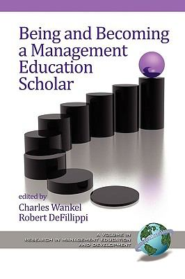 Being and Becoming a Management Education Scholar (PB) (Research in Management Education and Development)