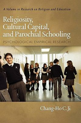 Religiosity, Cultural Capital, and Parochial Schooling: Psychological Empirical Research (HC) (Research on Religion and Education)