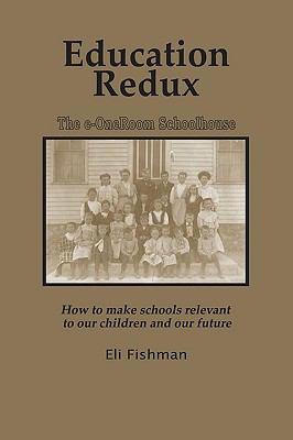 Education Redux: How to Make Schools Relevant to Our Children and Our Future (PB)
