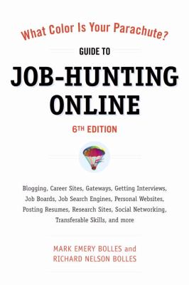 What Color Is Your Parachute? - Guide to Job-Hunting Online : Career Sites, Cover Letters, Gateways, Getting Interviews, Job Search Engines, Mobile Apps, Networking, Niche Sites, Posting Resumes, Research Sites, and More