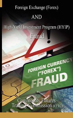 Foreign Exchange (Forex) And High-Yield Investment Program (Hyip) , Fraud - Commodity Futures Trading Commission, CFTC pdf epub