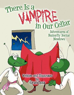 There Is a Vampire in Our Cellar : Adventures of Butterfly Nectar Meadows
