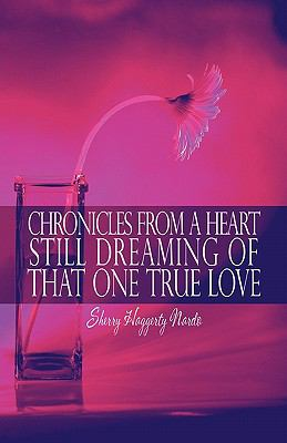 Chronicles From A Heart Still Dreaming Of That One True Love