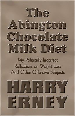 Abington Chocolate Milk Diet : My Politically Incorrect Reflections on Weight Loss and Other Offensive Subjects