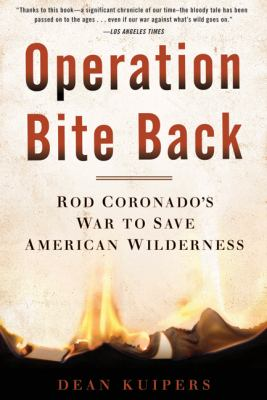 Operation Bite Back: Rod Coronado's War to Save American Wilderness