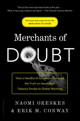 Merchants of Doubt : How a Handful of Scientists Obscured the Truth on Issues from Tobacco Smoke to Global Warming
