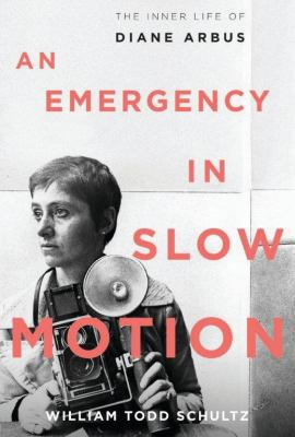 An Emergency in Slow Motion: The Inner Life of Diane Arbus