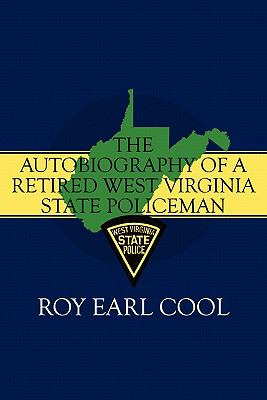 The Autobiography Of A Retired West Virginia State Policeman