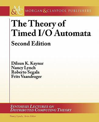 The Theory of Timed I/O Automata (Synthesis Lectures on Distributed Computing Theory)