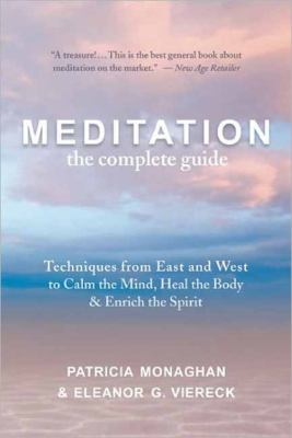 Meditation: the Complete Guide : Techniques from East and West to Calm the Mind, Heal the Body, and Enrich the Spirit