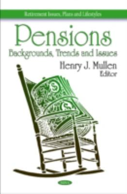 Pensions: Backgrounds, Trends and Issues