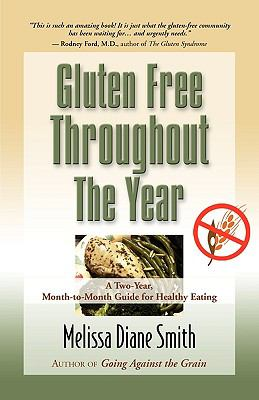 GLUTEN FREE THROUGHOUT THE YEAR: A Two-Year, Month-to-Month Guide for Healthy Eating
