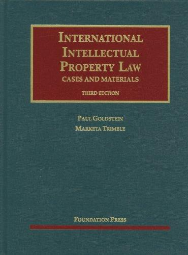 Goldstein and Trimble's International Intellectual Property Law, Cases and Materials, 3d (University Casebook Series) (English and English Edition)
