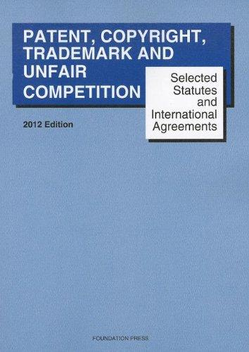 Selected Statutes and International Agreements on Unfair Competition, Trademark, Copyright and Patent, 2012
