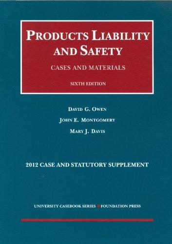 Products Liability and Safety, Cases and Materials, 6th, 2012 Case and Statutory Supplement (University Casebook Series)