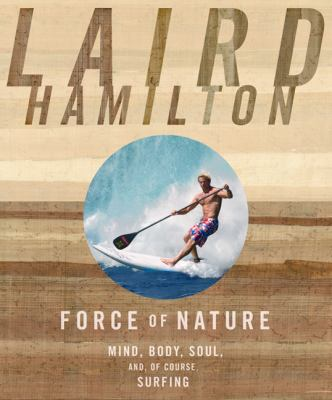 Force of Nature : Mind, Body, Soul And, of Course, Surfing