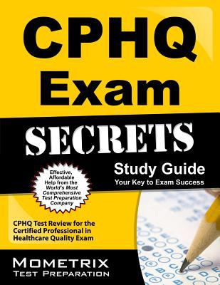CPHQ Exam Secrets Study Guide : CPHQ Test Review for the Certified Professional in Healthcare Quality Exam