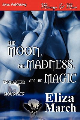 The Moon, The Madness, and The Magic [Enchanted Mountain 2] (Siren Publishing Menage and More)