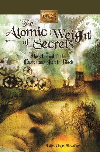 The Atomic Weight of Secrets or The Arrival of the Mysterious Men in Black (The Young Inventors Guild)
