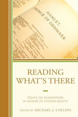 Reading What's There : Essays on Shakespeare in Honor of Stephen Booth