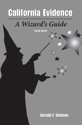 California Evidence : A Wizard's Guide
