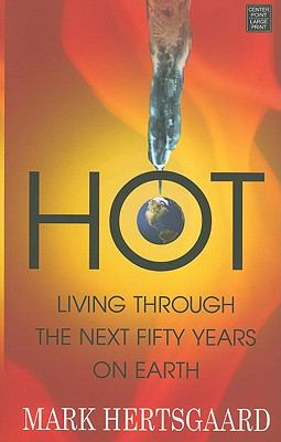 Hot: Living Through the Next Fifty Years on Earth (Platinum Nonfiction Series)