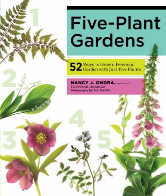 Five-Plant Perennial Gardens : 54 Stunning Combinations to Bring Beauty to Every Yard