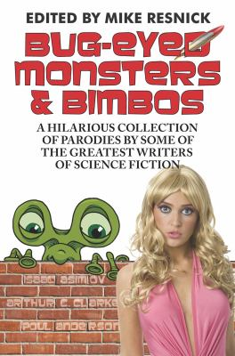 Bug-Eyed Monsters and Bimbos : A Hilarious Collection of Parodies by Some of the Greatest Writers of Science Fiction