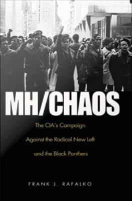 MHCHAOS : CIA's Intelligence Collection Against the American New Left and Black Extremists