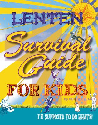 Lenten Survival Guide for Kids : I Am Supposed to Do What?!