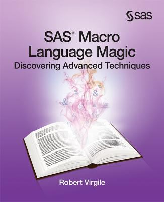 SAS Macro Language Magic: Discovering Advanced Techniques